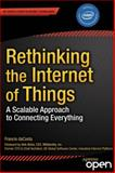 Rethinking the Internet of Things : A Scalable Approach to Connecting Everything, daCosta, Francis, 1430257407