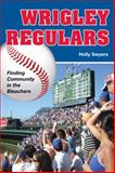 Wrigley Regulars : Finding Community in the Bleachers, Swyers, Holly, 0252077407
