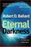 The Eternal Darkness : A Personal History of Deep-Sea Exploration, Ballard, Robert D. and Hively, Will, 0691027404