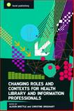 Changing Roles and Contexts for Health Library and Information Professionals, Alison Brettle, 1856047407