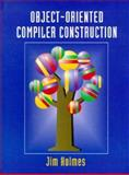 Object-Oriented Compiler Construction, Holmes, Jim, 013630740X