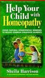 Help Your Child with Homeopathy, Sheila Harrison, 089529740X