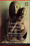 Christian Language and Its Mutations : Essays in Sociological Understanding, Martin, David Lozell, 0754607402