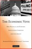 The Economic Vote : How Political and Economic Institutions Condition Election Results, Duch, Raymond M. and Stevenson, Randolph, 0521707404
