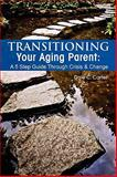 Transitioning Your Aging Parent: A 5 Step Guide Through Crisis and Change, Dale C. Carter, 0557447402