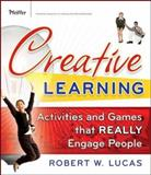 Creative Learning : Activities and Games That Really Engage People, Lucas, Robert W., 0787987409