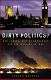 Dirty Politics : New Labour, British Democracy and the War in Iraq, Kettell, Steven, 1842777408