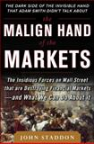 The Malign Hand of the Markets : The Insidious Forces on Wall Street That Are Destroying Financial Markets  And What We Can Do about It, Staddon, John, 0071797408
