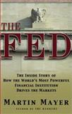 The Fed, Martin Mayer, 068484740X