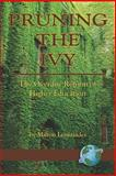 Pruning the Ivy : The Overdue Reform of Higher Education, Leontiades, Milton, 159311740X
