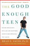 The Good Enough Teen, Brad E. Sachs, 0060587407