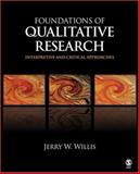 Foundations of Qualitative Research : Interpretive and Critical Approaches, Willis, Jerry W., 1412927404