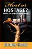Host or Hostage? A Guide for Surviving House Guests, Darlene Dennis, 146631740X