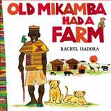Old Mikamba Had a Farm, Rachel Isadora, 0399257403