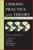 Linking Practice and Theory : The Pedagogy of Realistic Teacher Education, Korthagen, Fred A. J. and Kessels, Jos, 080583740X