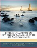 Lettres de Madame de Sévigné, Louis-Jean-Nicolas Monmerqué and Marie Rabutin-Chantal De Sévigné, 1142337405