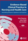 Evidence-Based Clinical Practice in Nursing and Health Care : Assimilating Research, Experience and Expertise, Pearson, Alan and Field, John, 1405157402