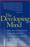The Developing Mind : How Relationships and the Brain Interact to Shape Who We Are, Siegel, Daniel J., 1572307404
