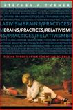 Brains/Practices/Relativism : Social Theory after Cognitive Science, Turner, Stephen P., 0226817407