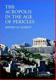 The Acropolis in the Age of Pericles, Jeffrey M. Hurwit, 0521527406