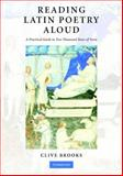 Reading Latin Poetry Aloud : A Practical Guide to Two Thousand Years of Verse, Brooks, Clive, 0521697409