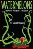 Watermelons : The Green Movement's True Colors, James Delingpole, 0983347409