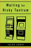 Waiting for Ricky Tantrum, Jules Lewis, 1554887402
