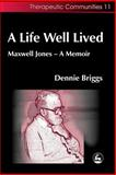 A Life Well Lived : Maxwell Jones - A Memoir, Briggs, Dennie, 1843107406