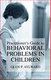 Practitioner's Guide to Behavioral Problems in Children, Aylward, Glen P., 0306477408