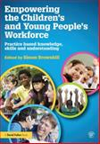 Empowering the Children's and Young People's Workforce : Practice Based Knowledge, Skills and Understanding, , 0415517400