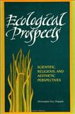 Ecological Prospects : Scientific, Religious, and Aesthetic Perspectives, Christopher Key Chapple, 0791417409