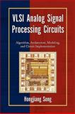VLSI Analog Signal Processing Circuits : Algorithm, Architecture, Modeling, and Circuit Implementation, Song, Hongjiang, 1436377404