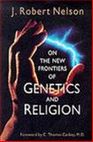 On the New Frontiers of Genetics and Religion, J. Robert Nelson, 0802807410