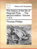 The History of the Life of Reginald Pole The, Thomas Phillips, 1140777416