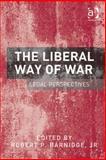 The Liberal Way of War : Legal Perspectives, Barnidge, Robert P., 1409467414