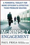 The McKinsey Engagement : A Powerful Toolkit for More Efficient and Effective Team Problem Solving, Friga, Paul, 0071497412