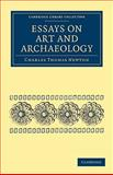 Essays on Art and Archaeology, Charles Thomas, Newton, 110801741X