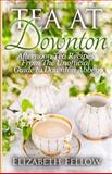 Tea at Downton, Elizabeth Fellow, 1500367419