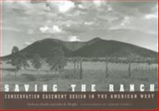Saving the Ranch : Conservation Easement Design in the American West, Anella, Anthony and Wright, John B., 1559637412