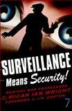 Surveillance Means Security!, Micah Ian Wright, 1583227415