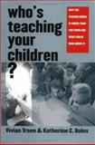 Who's Teaching Your Children? : Why the Teacher Crisis Is Worse Than You Think and What Can Be Done about It, Troen, Vivian and Boles, Katherine C., 0300097417