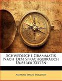 Schwedische Grammatik Nach Dem Sprachgebrauch Unserer Zeiten, Abraham Magni Sahlstedt, 1141747413