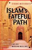 Islam's Fateful Path : The Critical Choices Facing Modern Muslims, Meriboute, Zidane, 1845117417