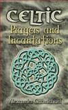 Celtic Prayers and Incantations, Alexander Carmichael, 0486457419