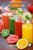 Green Smoothie Recipes Bible: 39 of the Best Green Smoothie Recipes, Juicing Rec, Michael Chung, 1492297410