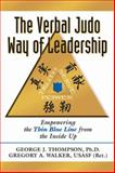 The Verbal Judo Way of Leadership : Empowering the Thin Blue Line from the Inside Up, Thompson, George J. and Walker, Gregory A., 1932777415
