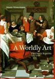 A Worldly Art : The Dutch Republic, 1585-1718, Westermann, Mariet, 0810927411