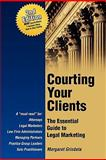 Courting Your Clients : The Essential Guide to Legal Marketing, Grisdela, Margaret, 0979567416