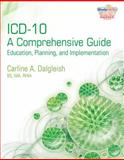 ICD-10 - A Comprehensive Guide : Education, Planning, and Implementation, Dalgleish, Carline, 1439057419