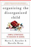 Organizing the Disorganized Child, Martin L. Kutscher and Marcella Moran, 0061797413